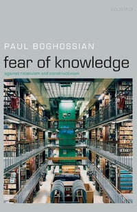 Fear of Knowledge : Against Relativism and Constructivism: Against Relativism and Constructivism
