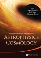 Astrophysics and Cosmology: Proceedings of the 26th Solvay Conference on Physics by Roger Blandford