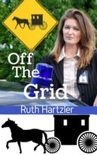 Off The Grid: Amish Romance Suspense by Ruth Hartzler