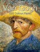 Van Gogh: 225 Colour Plates by Maria Peitcheva