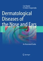 Dermatological Diseases of the Nose and Ears: An Illustrated Guide by Can Baykal