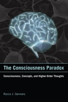 The Consciousness Paradox: Consciousness, Concepts, and Higher-Order Thoughts by Rocco J. Gennaro