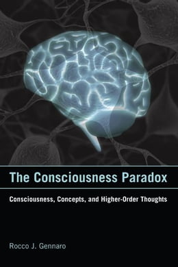 Book The Consciousness Paradox: Consciousness, Concepts, and Higher-Order Thoughts by Rocco J. Gennaro