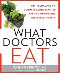What Doctors Eat: Tips, Recipes, and the Ultimate Eating Plan for Lasting Weight Loss and Perfect…