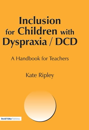 Inclusion for Children with Dyspraxia A Handbook for Teachers