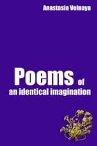 Poems of an identical imagination by Anastasia Volnaya