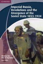 History for the Ib Diploma: Imperial Russia, Revolutions and the Emergence of the Soviet State 1853…