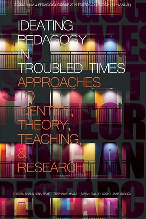 Ideating Pedagogy in Troubled Times: Approaches to Identity, Theory, Teaching and Research