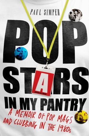 Pop Stars in My Pantry A Memoir of Pop Mags and Clubbing in the 1980s
