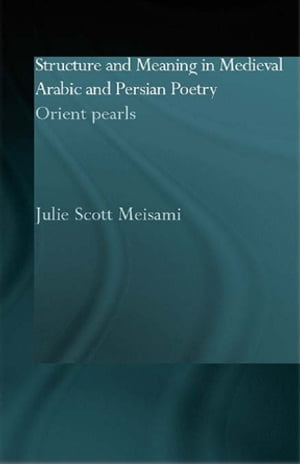 Structure and Meaning in Medieval Arabic and Persian Lyric Poetry Orient Pearls