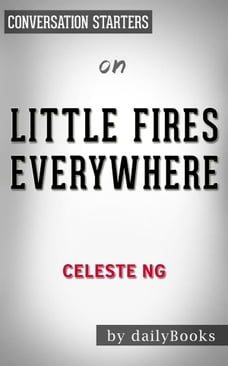 Little Fires Everywhere: by Celeste Ng , Conversation Starters