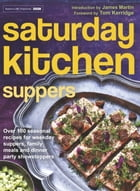 Saturday Kitchen Suppers - Foreword by Tom Kerridge: Over 100 Seasonal Recipes for Weekday Suppers, Family Meals and Dinner Party Show Stoppers by Various