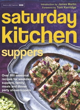 Book Saturday Kitchen Suppers - Foreword by Tom Kerridge: Over 100 Seasonal Recipes for Weekday Suppers… by Various