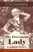 The Provincial Lady - Complete Series (All 5 Novels With Original Illustrations): The Diary of a…