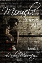 Miracle Above All by Linda Mooney