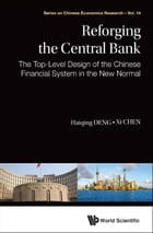 Reforging the Central Bank: The Top-Level Design of the Chinese Financial System in the New Normal by Haiqing Deng