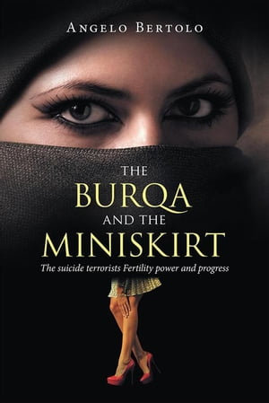 The Burqa and the Miniskirt: The Suicide Terrorists Fertility Power and Progress