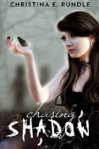 Chasing Shadow (Shadow Puppeteer, Book 1) by Christina E. Rundle