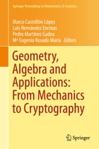 Geometry, Algebra and Applications: From Mechanics to Cryptography
