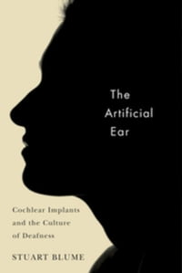 The Artificial Ear: Cochlear Implants and the Culture of Deafness
