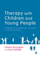 Therapy with Children and Young People: Integrative Counselling in Schools and other Settings by Colleen McLaughlin