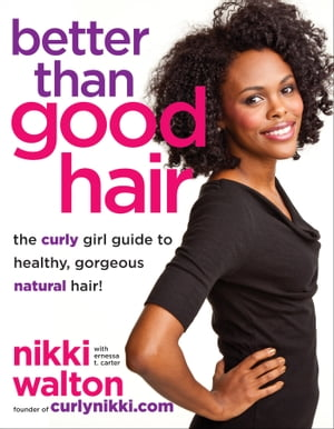 Better Than Good Hair The Curly Girl Guide to Healthy,  Gorgeous Natural Hair!
