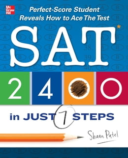 Book SAT 2400 in Just 7 Steps: Perfect-score SAT Student Reveals How to Ace the Test by Shaan Patel