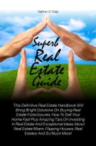 Superb Real Estate Guide: This Definitive Real Estate Handbook Will Bring Bright Solutions On Buying Real Estate Foreclosures, by Nathan D. Delp