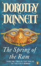 The Spring of the Ram: The House of Niccolo: The House of Niccolo by Dorothy Dunnett