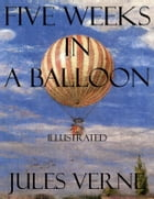 Five Weeks in a Balloon: Illustrated by Jules Verne