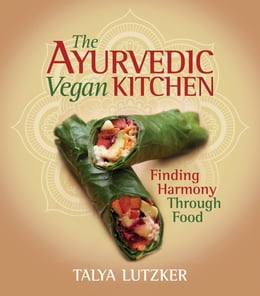 Book The Ayurvedic Vegan Kitchen: Finding Harmony Through Food by Talya Lutzker