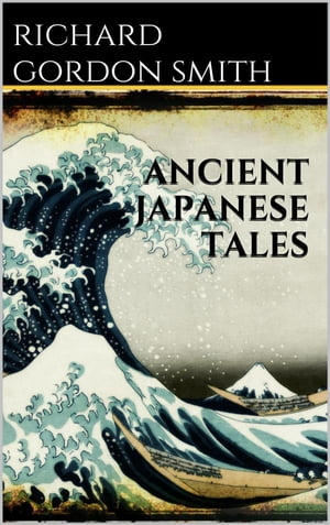 Ancient Japanese Tales by Richard Gordon Smith