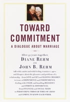 Toward Commitment: A Dialogue About Marriage by Diane Rehm