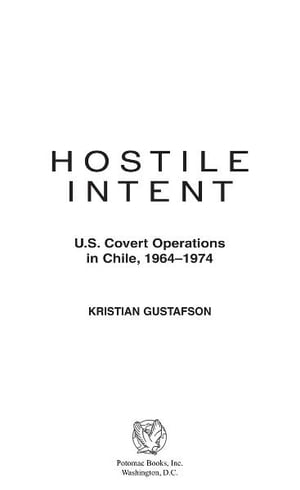 Hostile Intent: U.S. Covert Operations in Chile,  1964�1974