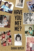 Have You Met Me? by Diana Ripley