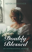 DOUBLY BLESSED: An Inspirational Memoir by Kevin Hershner