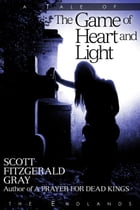 The Game of Heart and Light by Scott Fitzgerald Gray