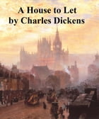 House to Let, a collection of short stories by Charles Dickens