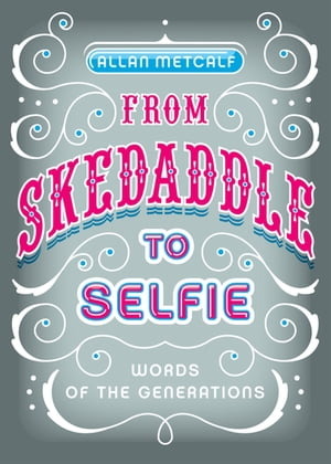 From Skedaddle to Selfie Words of the Generations