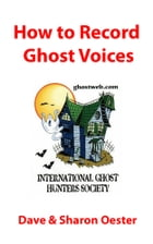 How to Record Ghost Voices by Dave & Sharon Oester