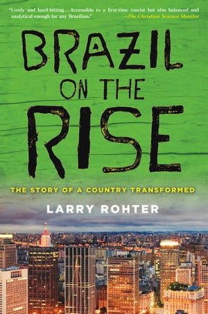 Brazil on the Rise The Story of a Country Transformed