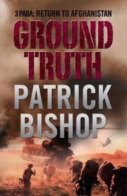 Book Ground Truth: 3 Para Return to Afghanistan by Patrick Bishop