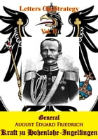 Letters On Strategy Vol. II [Illustrated Edition] by General August Eduard Friedrich Kraft zu Hohenlohe-Ingelfingen