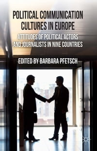 Political Communication Cultures in Western Europe: Attitudes of Political Actors and Journalists…