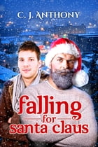 Falling for Santa Claus by C. J. Anthony