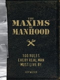 The Maxims of Manhood f4c22fc9-b8b6-475e-ab18-89dd24ade1c6