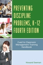 Preventing Discipline Problems, K-12: Cued to Classroom Management Training Handbook by Howard Seeman