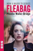 Fleabag: The Original Play (NHB Modern Plays) by Phoebe Waller-Bridge