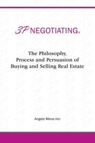 3P Negotiating: The Philosophy, Process and Persuasion of Buying and Selling Real Estate by Angelo Mena PhD