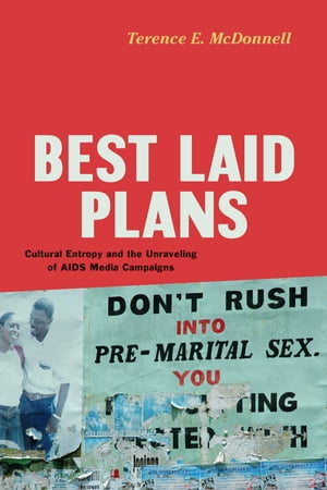 Best Laid Plans Cultural Entropy and the Unraveling of AIDS Media Campaigns
